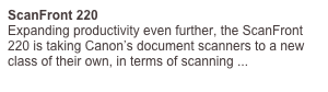 ScanFront 220 Expanding productivity even further, the ScanFront 220 is taking Canon's document scanners to a new class of their own, in terms of scanning ...